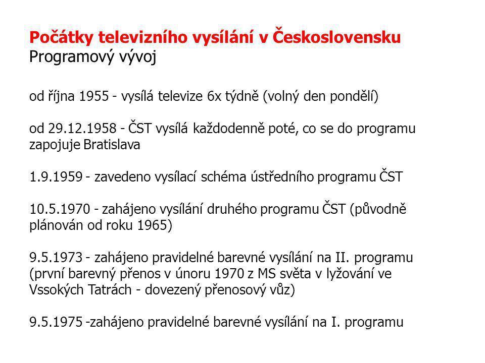 Počátky televizního vysílání v Československu Programový vývoj od října 1955 - vysílá televize 6x týdně (volný den pondělí) od 29.12.1958 - ČST vysílá každodenně poté, co se do programu zapojuje Bratislava 1.9.1959 - zavedeno vysílací schéma ústředního programu ČST 10.5.1970 - zahájeno vysílání druhého programu ČST (původně plánován od roku 1965) 9.5.1973 - zahájeno pravidelné barevné vysílání na II.
