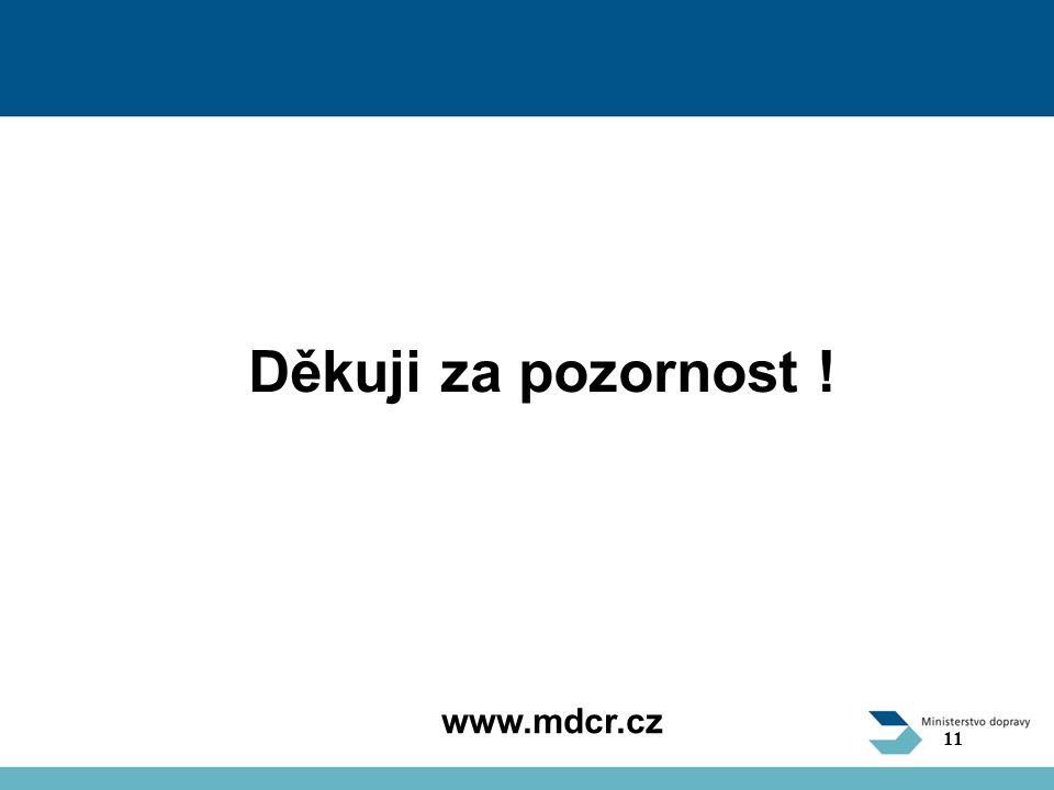 Děkuji za pozornost ! www.mdcr.cz 11