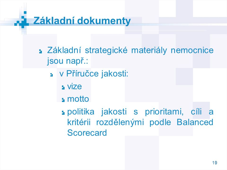 19 Základní strategické materiály nemocnice jsou např.: v Příručce jakosti: vize motto politika jakosti s prioritami, cíli a kritérii rozdělenými podl