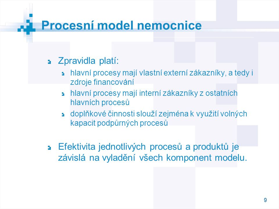 9 Zpravidla platí: hlavní procesy mají vlastní externí zákazníky, a tedy i zdroje financování hlavní procesy mají interní zákazníky z ostatních hlavní