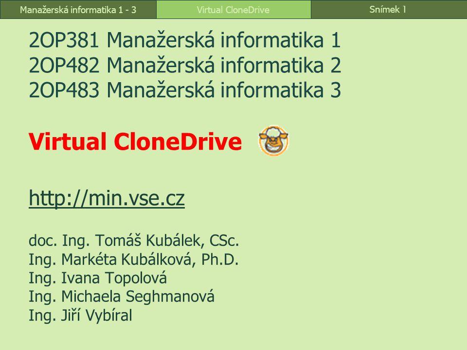 Snímek 1 Virtual CloneDriveManažerská informatika 1 - 3 2OP381 Manažerská informatika 1 2OP482 Manažerská informatika 2 2OP483 Manažerská informatika 3 Virtual CloneDrive http://min.vse.cz http://min.vse.cz doc.