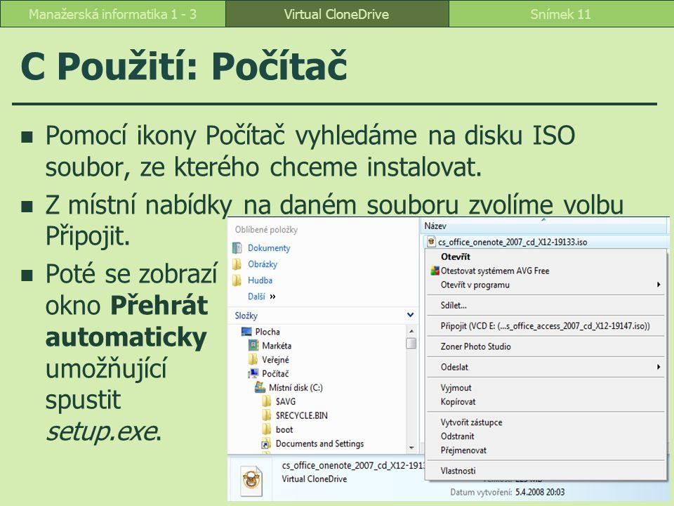 C Použití: Počítač Pomocí ikony Počítač vyhledáme na disku ISO soubor, ze kterého chceme instalovat. Z místní nabídky na daném souboru zvolíme volbu P