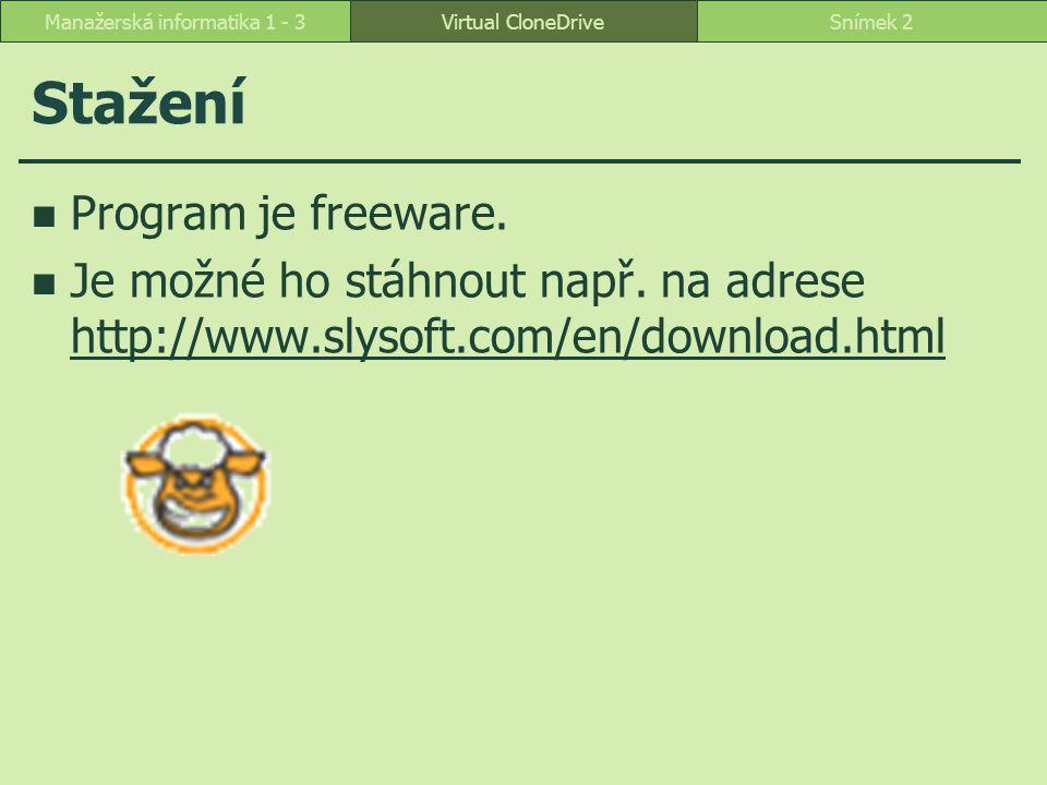 Virtual CloneDriveSnímek 2Manažerská informatika 1 - 3 Stažení Program je freeware. Je možné ho stáhnout např. na adrese http://www.slysoft.com/en/dow