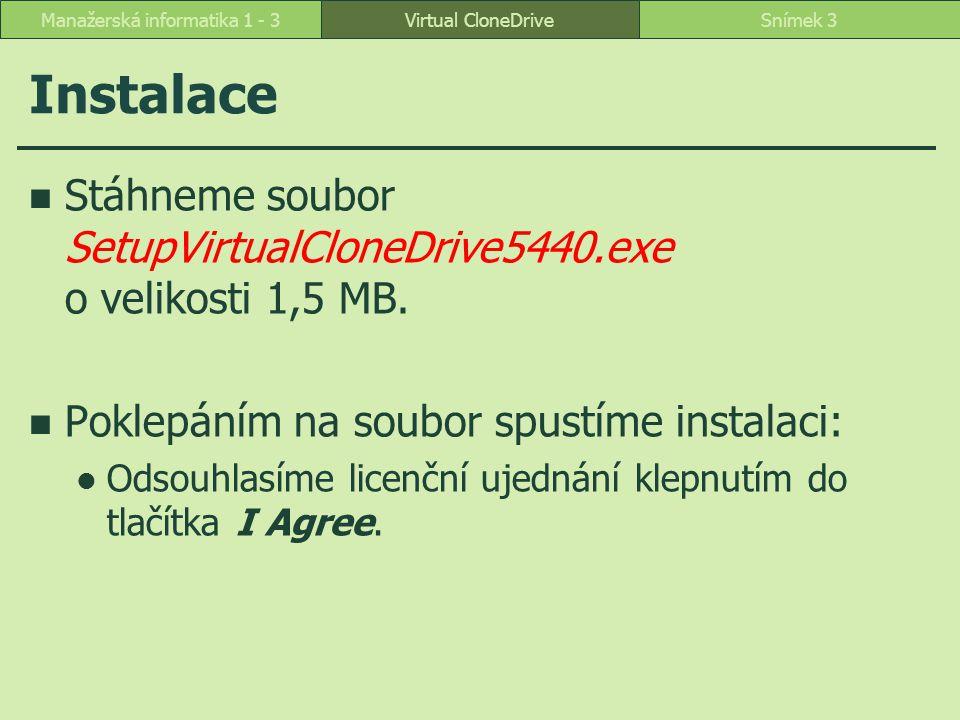 Virtual CloneDriveSnímek 3Manažerská informatika 1 - 3 Instalace Stáhneme soubor SetupVirtualCloneDrive5440.exe o velikosti 1,5 MB. Poklepáním na soub