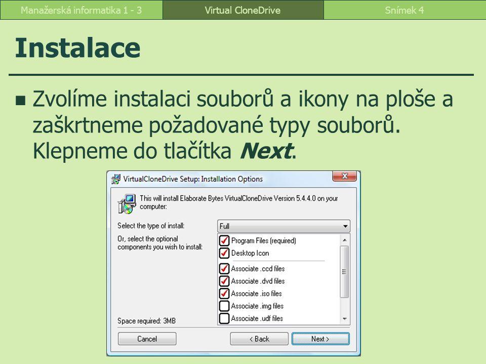 Instalace Zvolíme instalaci souborů a ikony na ploše a zaškrtneme požadované typy souborů. Klepneme do tlačítka Next. Virtual CloneDriveSnímek 4Manaže