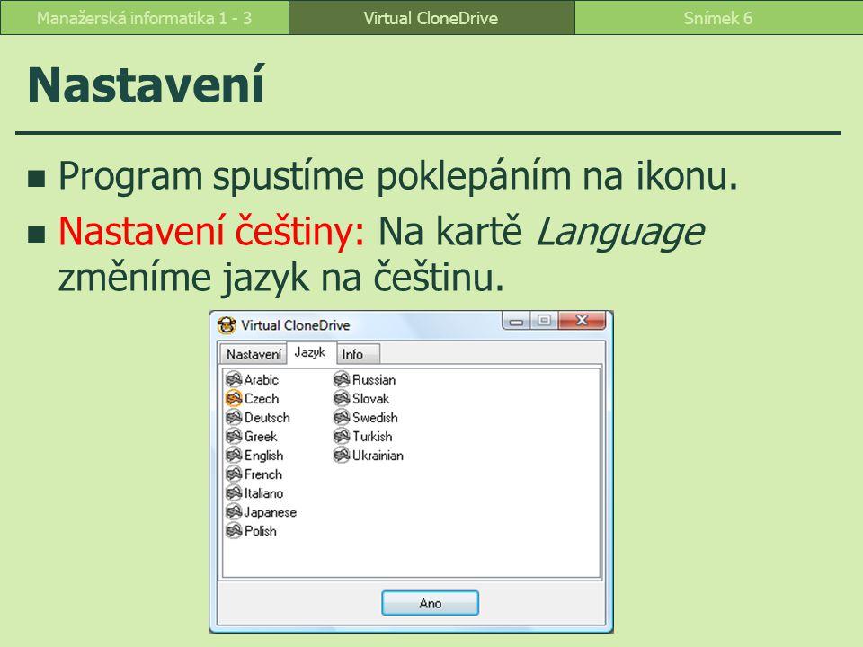 Nastavení Program spustíme poklepáním na ikonu. Nastavení češtiny: Na kartě Language změníme jazyk na češtinu. Virtual CloneDriveSnímek 6Manažerská in