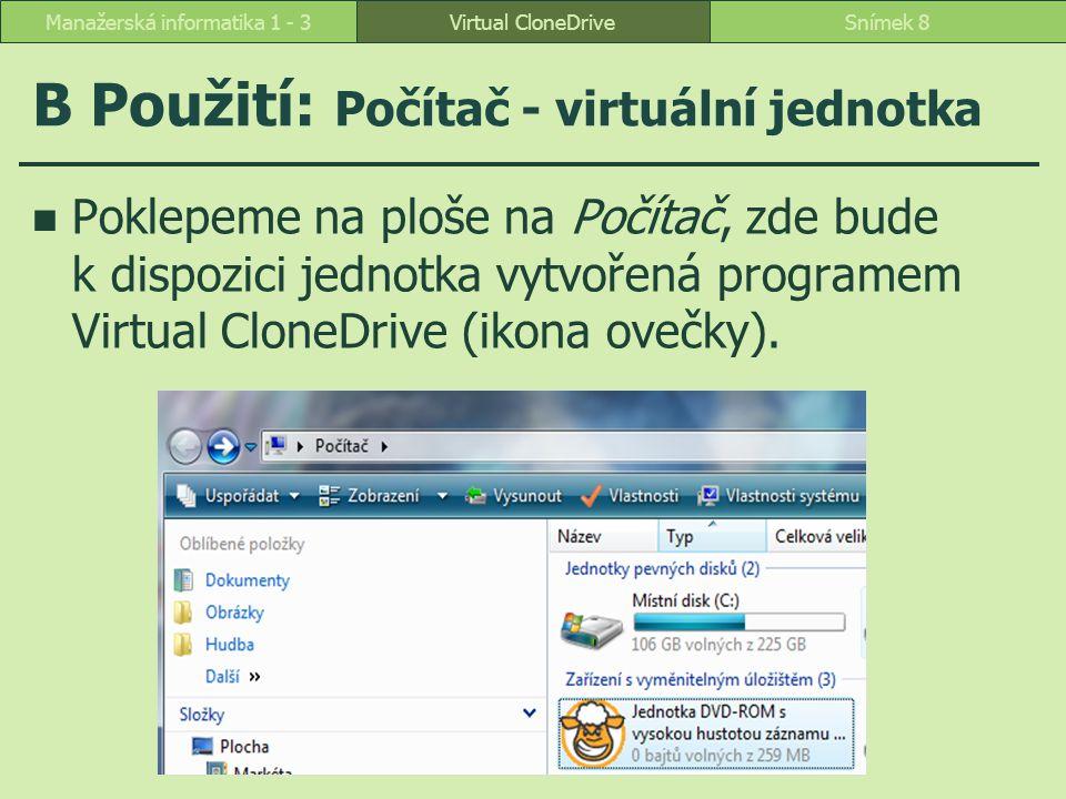 B Použití: Počítač - virtuální jednotka Vyvoláme místní nabídku – z ní volbu VCD – dále volbu Připojit.