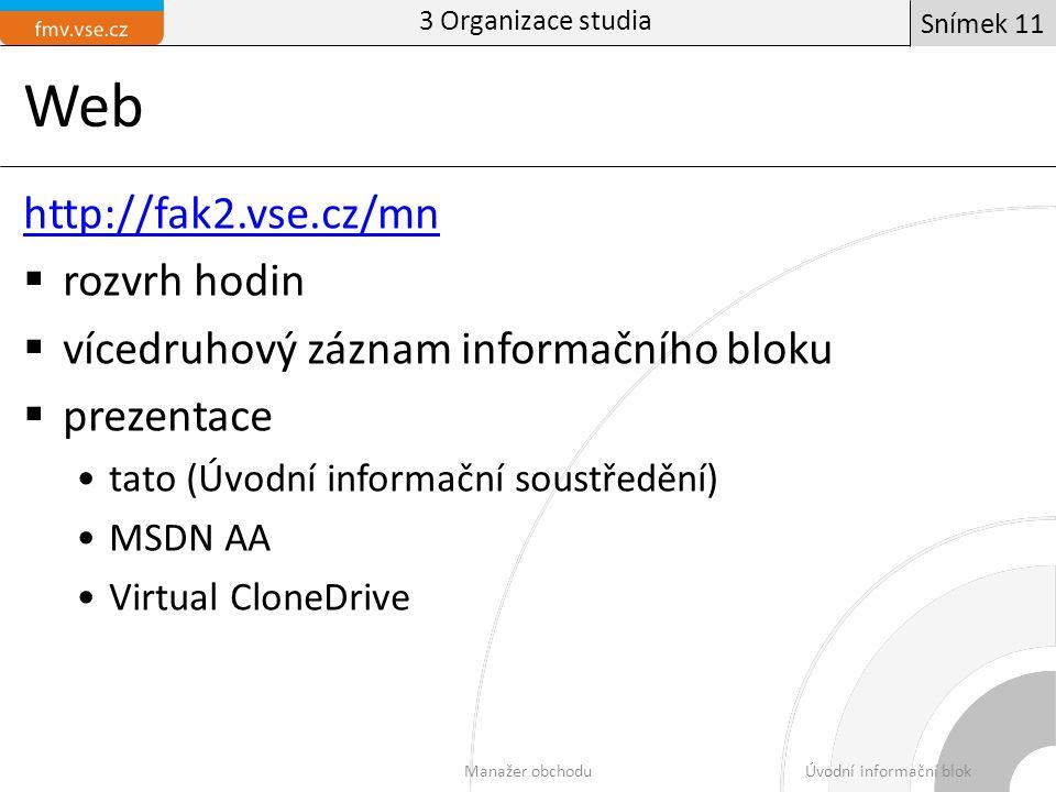 Web http://fak2.vse.cz/mn  rozvrh hodin  vícedruhový záznam informačního bloku  prezentace tato (Úvodní informační soustředění) MSDN AA Virtual CloneDrive 3 Organizace studia Manažer obchoduÚvodní informační blok Snímek 11