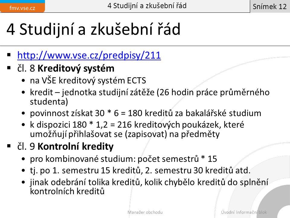 4 Studijní a zkušební řád  http://www.vse.cz/predpisy/211 http://www.vse.cz/predpisy/211  čl.