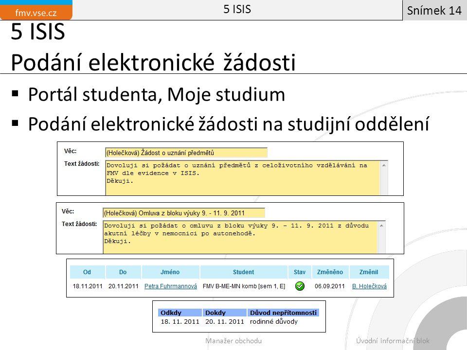 5 ISIS Podání elektronické žádosti  Portál studenta, Moje studium  Podání elektronické žádosti na studijní oddělení 5 ISIS Manažer obchoduÚvodní informační blok Snímek 14