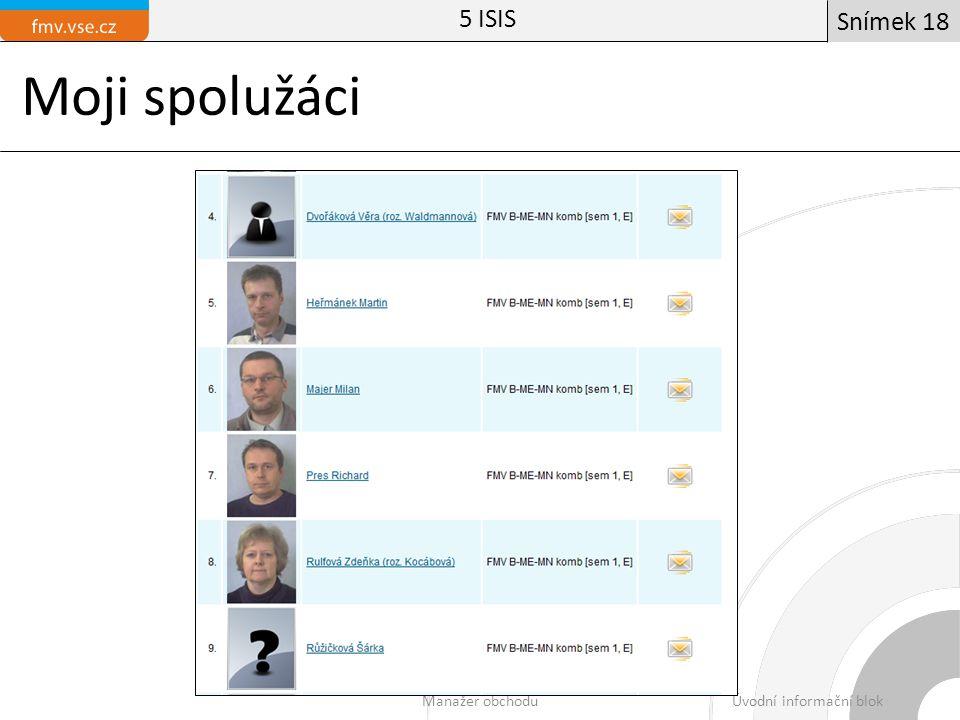 Moji spolužáci Manažer obchoduÚvodní informační blok Snímek 18 5 ISIS