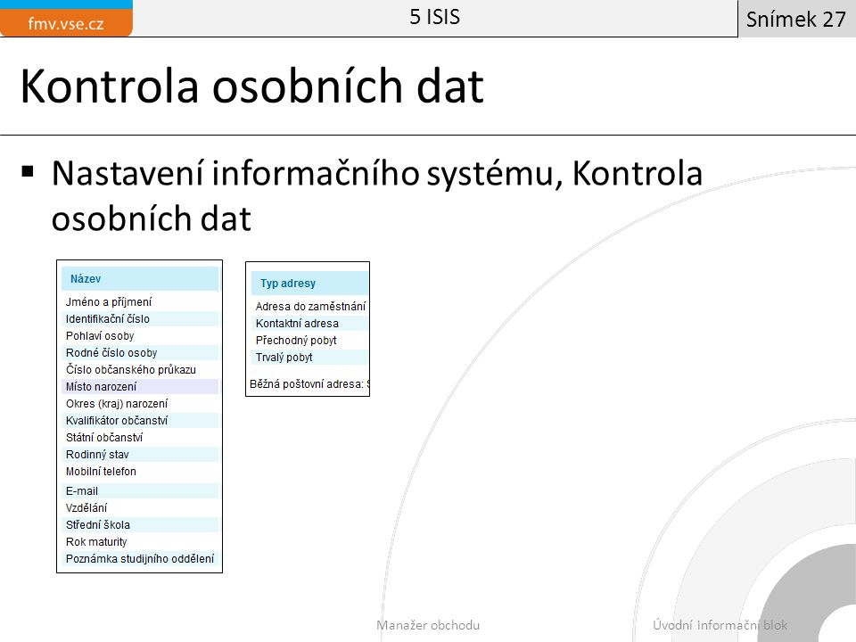 Kontrola osobních dat  Nastavení informačního systému, Kontrola osobních dat 5 ISIS Manažer obchoduÚvodní informační blok Snímek 27