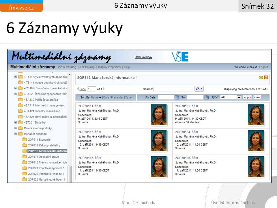6 Záznamy výuky Manažer obchoduÚvodní informační blok Snímek 32