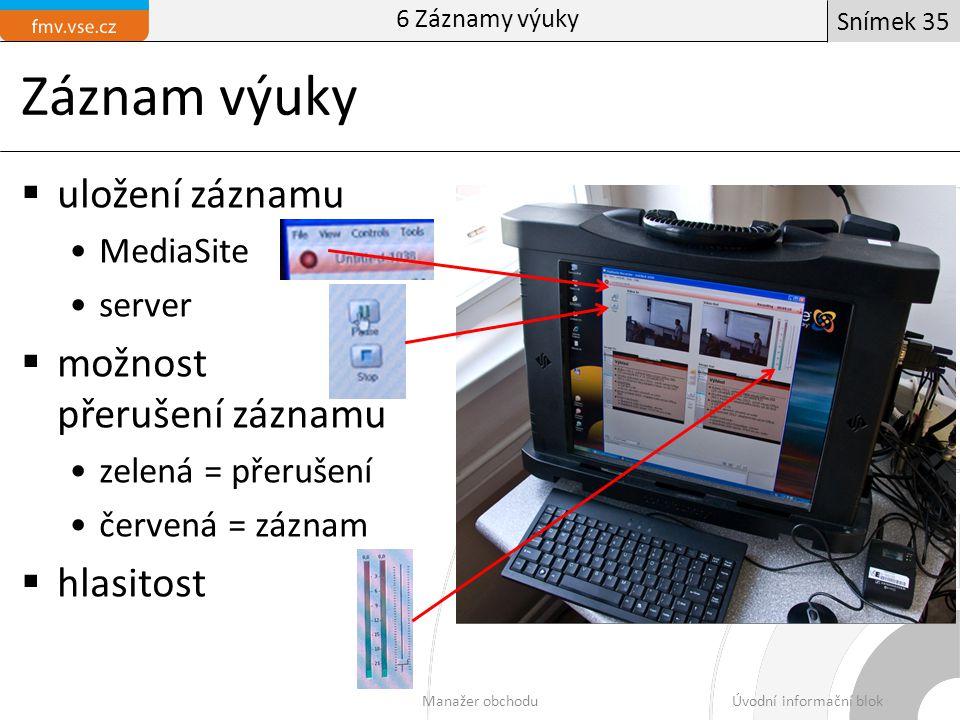 Záznam výuky  uložení záznamu MediaSite server  možnost přerušení záznamu zelená = přerušení červená = záznam  hlasitost 6 Záznamy výuky Manažer ob