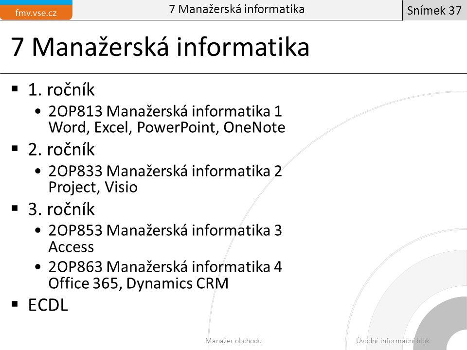 7 Manažerská informatika  1. ročník 2OP813 Manažerská informatika 1 Word, Excel, PowerPoint, OneNote  2. ročník 2OP833 Manažerská informatika 2 Proj
