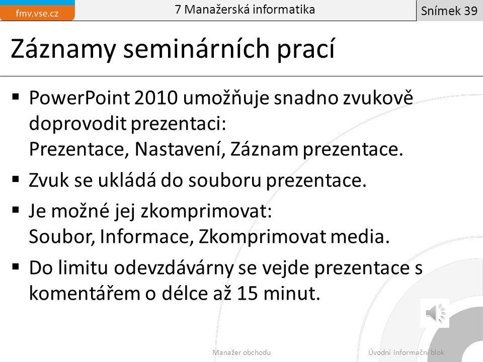 Záznamy seminárních prací  PowerPoint 2010 umožňuje snadno zvukově doprovodit prezentaci: Prezentace, Nastavení, Záznam prezentace.