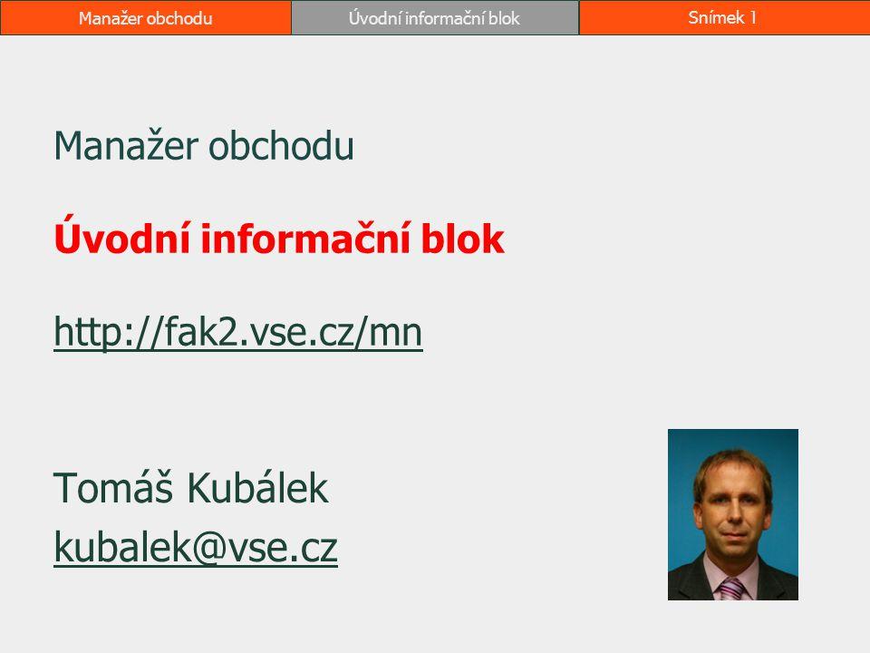 Manažer obchodu Úvodní informační blok http://fak2.vse.cz/mn http://fak2.vse.cz/mn Tomáš Kubálek kubalek@vse.cz Manažer obchoduÚvodní informační blokS