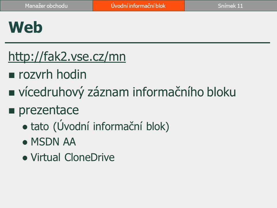 Web http://fak2.vse.cz/mn rozvrh hodin vícedruhový záznam informačního bloku prezentace tato (Úvodní informační blok) MSDN AA Virtual CloneDrive Úvodn