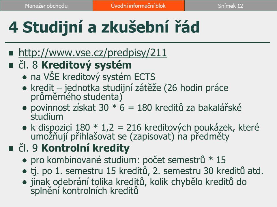 4 Studijní a zkušební řád http://www.vse.cz/predpisy/211 čl. 8 Kreditový systém na VŠE kreditový systém ECTS kredit – jednotka studijní zátěže (26 hod