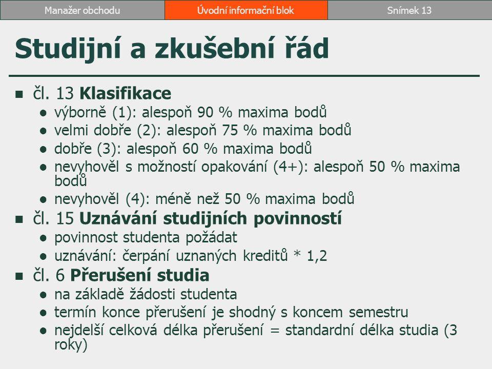 Studijní a zkušební řád čl. 13 Klasifikace výborně (1): alespoň 90 % maxima bodů velmi dobře (2): alespoň 75 % maxima bodů dobře (3): alespoň 60 % max