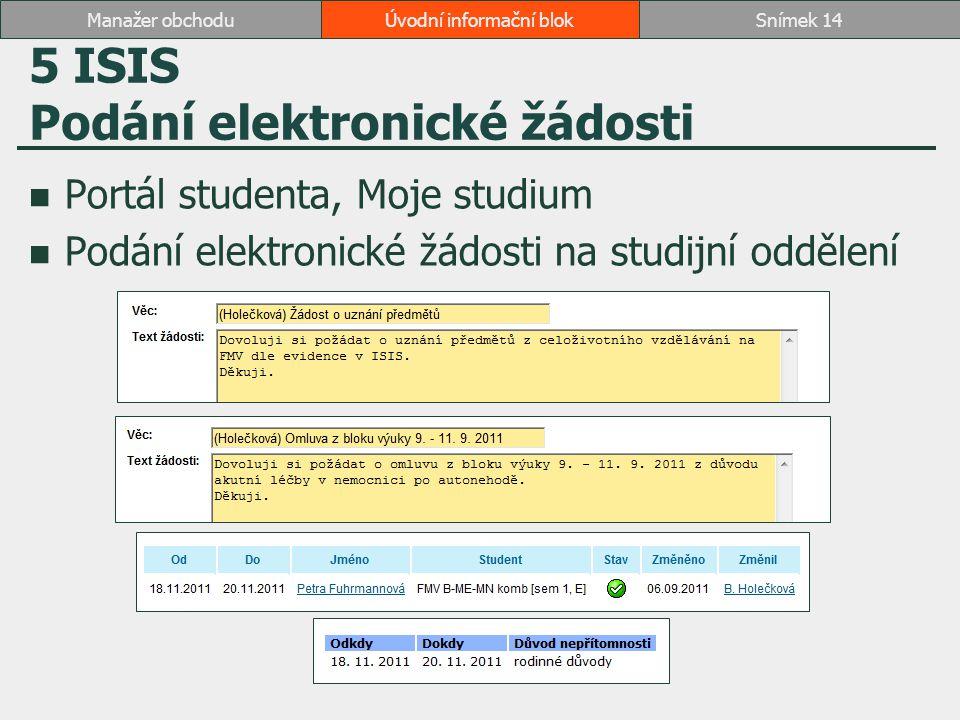 5 ISIS Podání elektronické žádosti Portál studenta, Moje studium Podání elektronické žádosti na studijní oddělení Úvodní informační blokSnímek 14Manaž