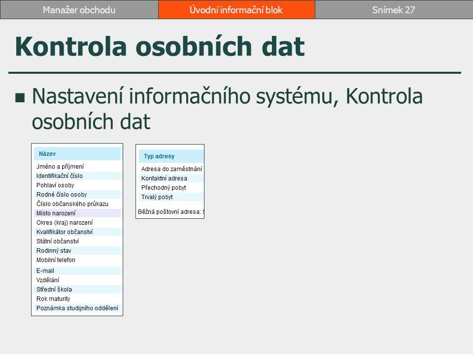 Kontrola osobních dat Nastavení informačního systému, Kontrola osobních dat Úvodní informační blokSnímek 27Manažer obchodu