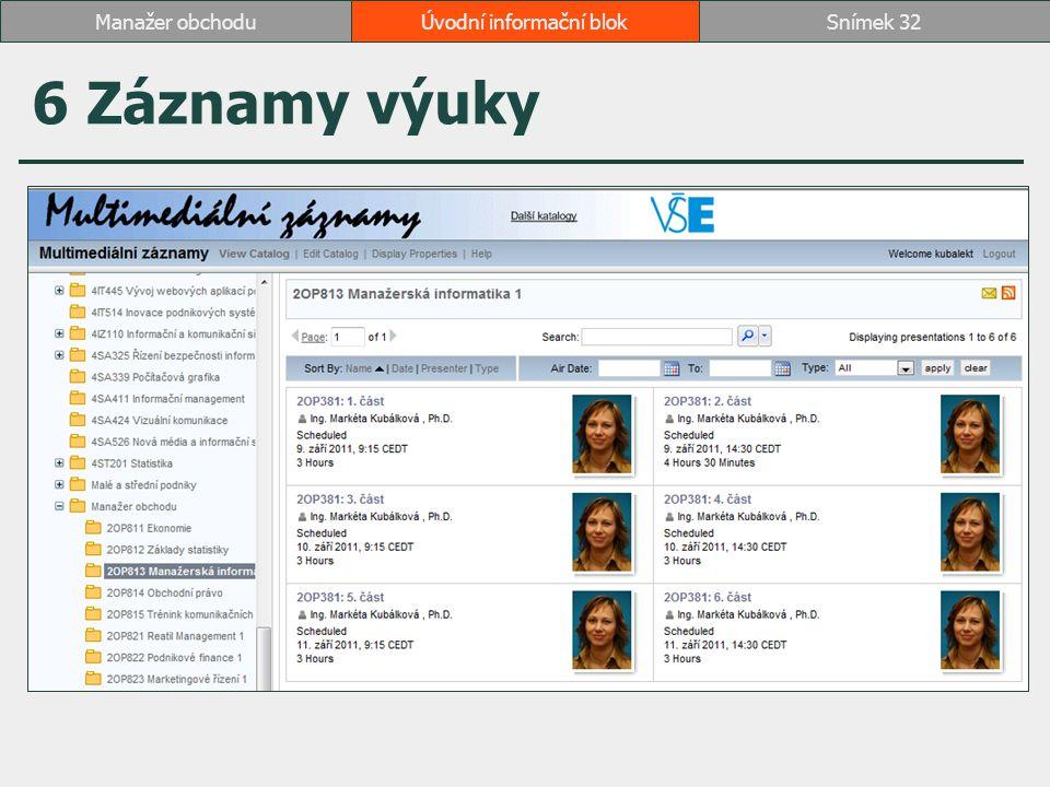 6 Záznamy výuky Úvodní informační blokSnímek 32Manažer obchodu