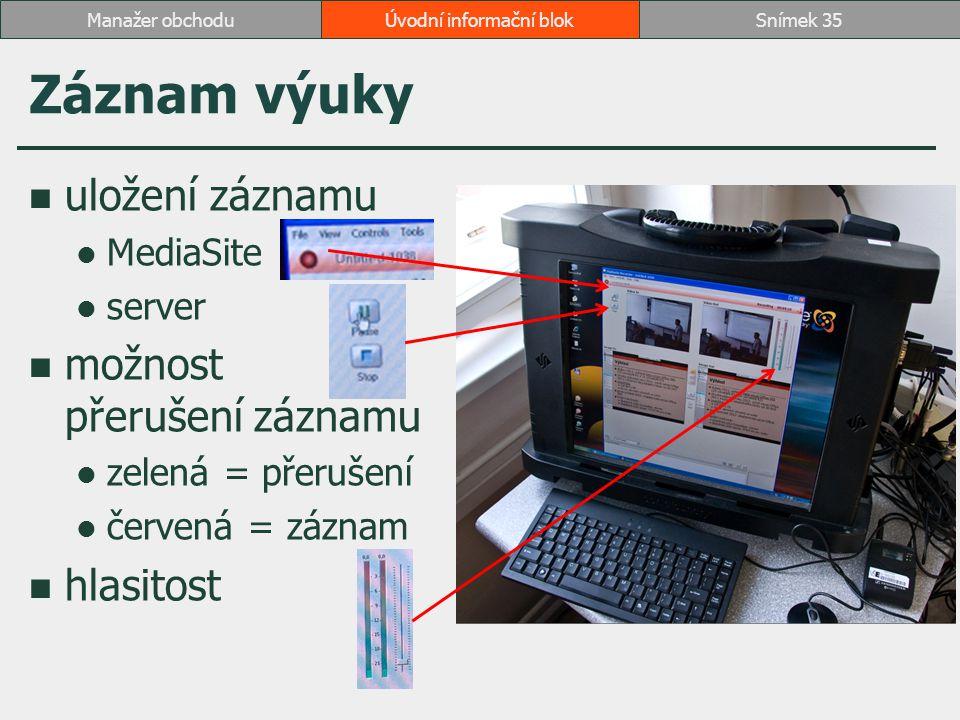 Záznam výuky uložení záznamu MediaSite server možnost přerušení záznamu zelená = přerušení červená = záznam hlasitost Úvodní informační blokSnímek 35M