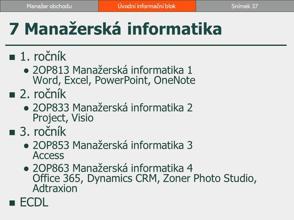 7 Manažerská informatika 1. ročník 2OP813 Manažerská informatika 1 Word, Excel, PowerPoint, OneNote 2. ročník 2OP833 Manažerská informatika 2 Project,