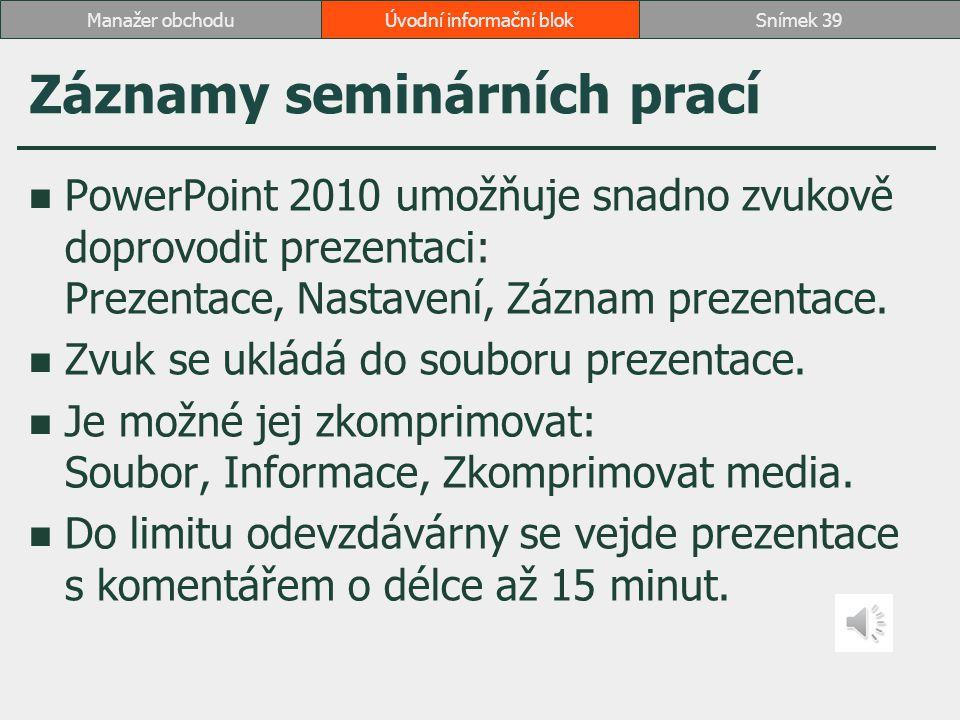 Záznamy seminárních prací PowerPoint 2010 umožňuje snadno zvukově doprovodit prezentaci: Prezentace, Nastavení, Záznam prezentace. Zvuk se ukládá do s