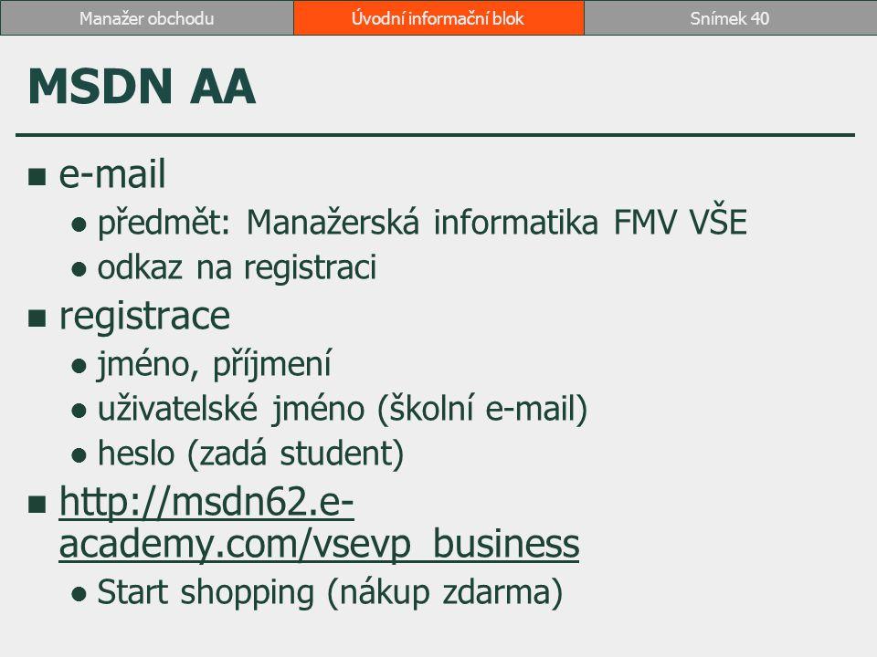 MSDN AA e-mail předmět: Manažerská informatika FMV VŠE odkaz na registraci registrace jméno, příjmení uživatelské jméno (školní e-mail) heslo (zadá st
