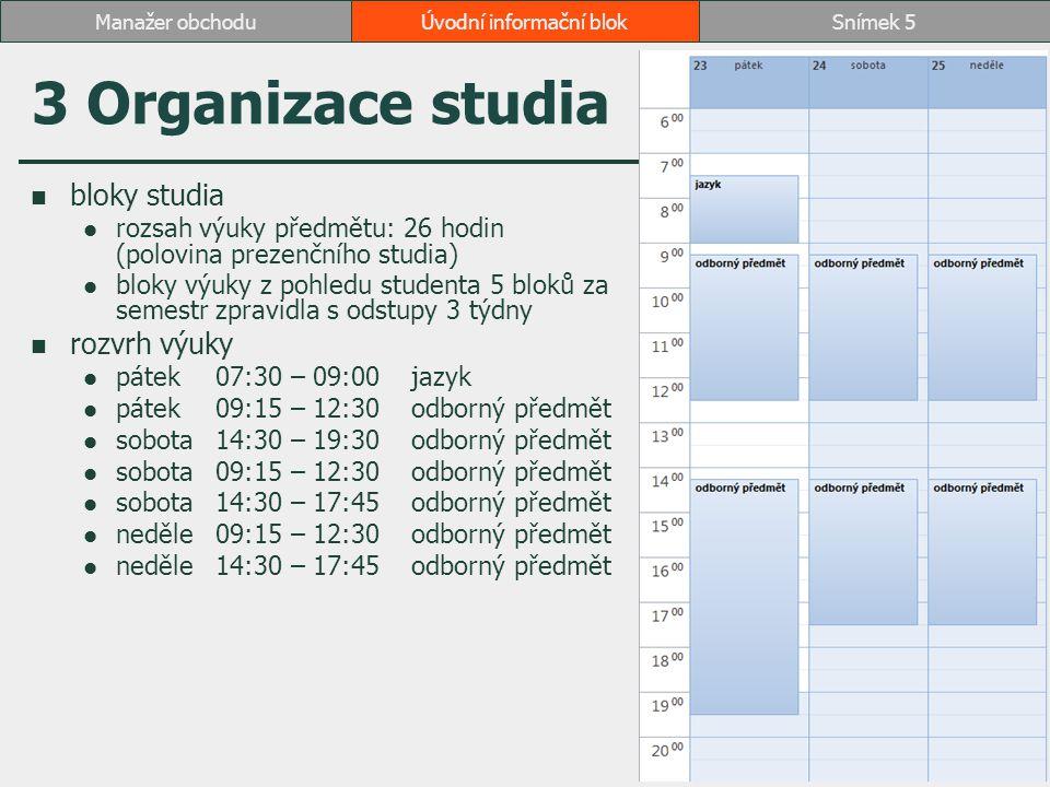 3 Organizace studia bloky studia rozsah výuky předmětu: 26 hodin (polovina prezenčního studia) bloky výuky z pohledu studenta 5 bloků za semestr zprav