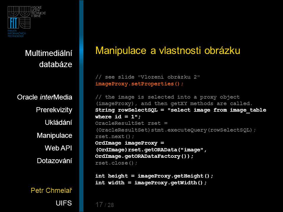 Petr Chmelař UIFS Multimediální databáze Oracle interMedia Prerekvizity Ukládání Manipulace Web API Dotazování 17 / 28 Manipulace a vlastnosti obrázku