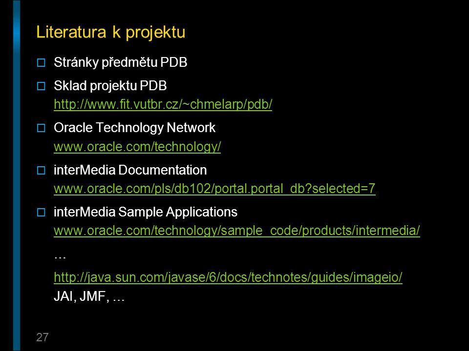 27 Literatura k projektu  Stránky předmětu PDB  Sklad projektu PDB http://www.fit.vutbr.cz/~chmelarp/pdb/ http://www.fit.vutbr.cz/~chmelarp/pdb/  O