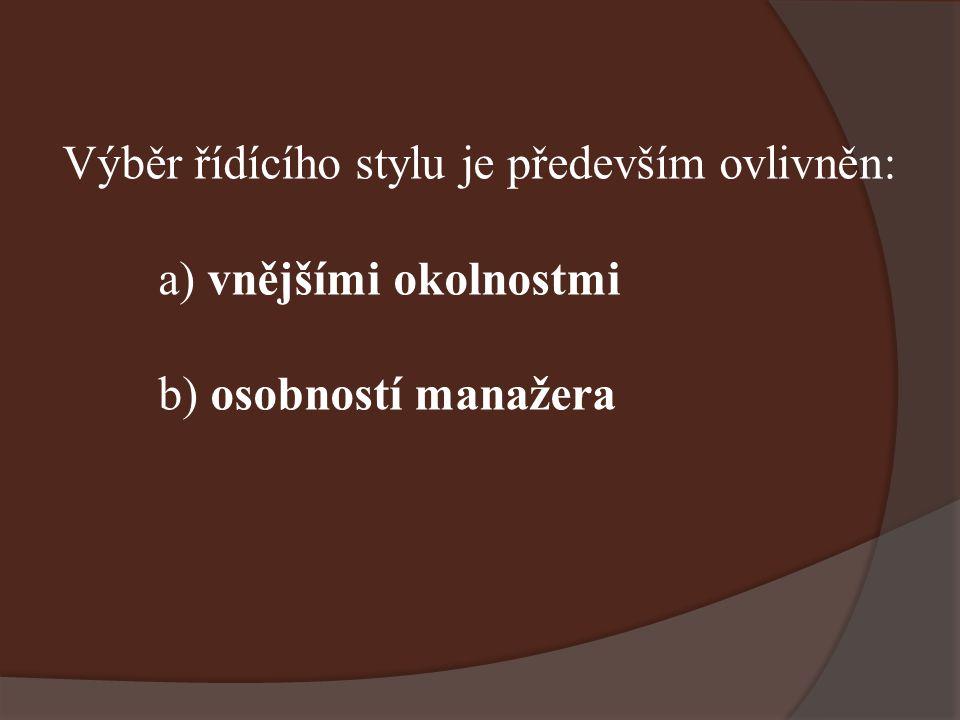 Výběr řídícího stylu je především ovlivněn: a) vnějšími okolnostmi b) osobností manažera