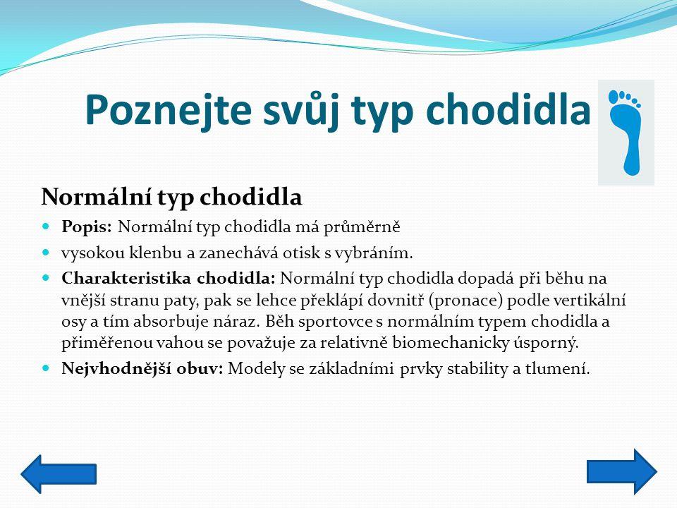 Poznejte svůj typ chodidla Normální typ chodidla Popis: Normální typ chodidla má průměrně vysokou klenbu a zanechává otisk s vybráním. Charakteristika