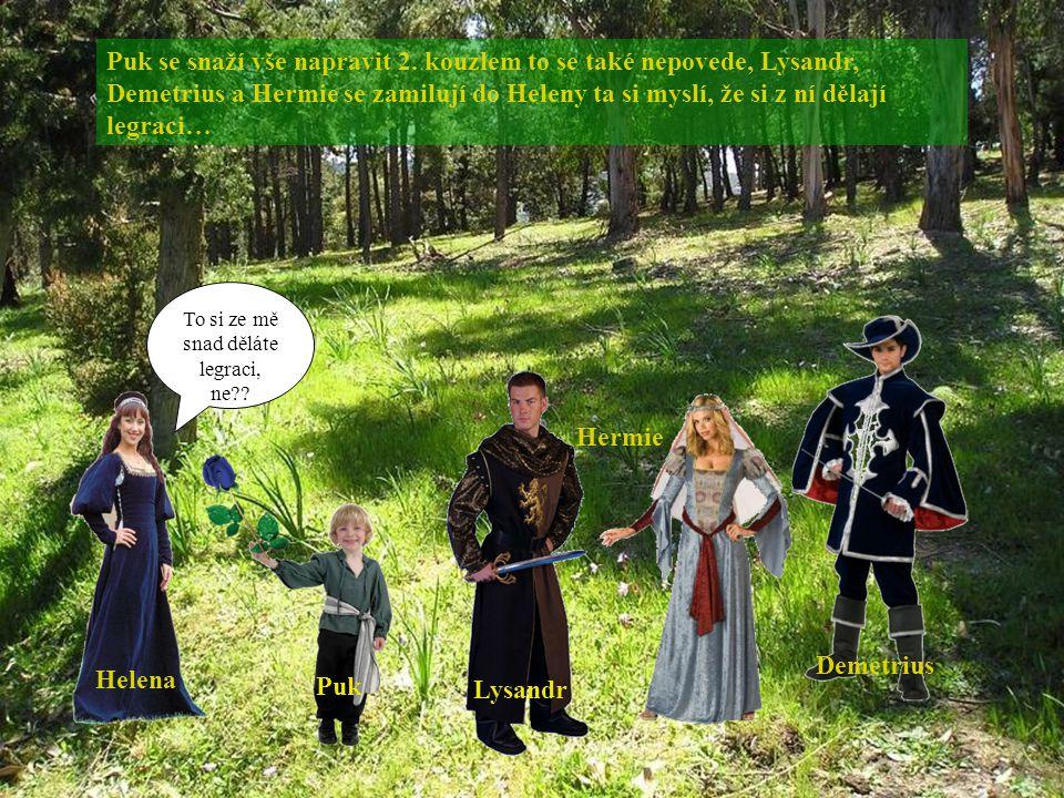 Puk se snaží vše napravit 2. kouzlem to se také nepovede, Lysandr, Demetrius a Hermie se zamilují do Heleny ta si myslí, že si z ní dělají legraci… Ly