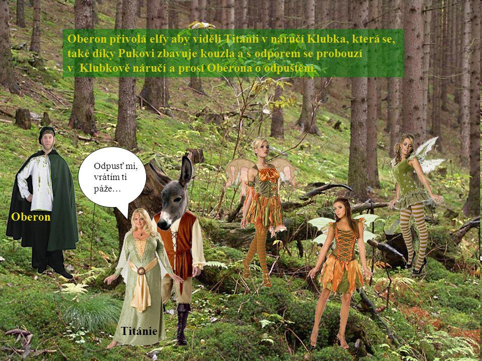 Oberon přivolá elfy aby viděli Titánii v náručí Klubka, která se, také díky Pukovi zbavuje kouzla a s odporem se probouzí v Klubkově náručí a prosí Ob