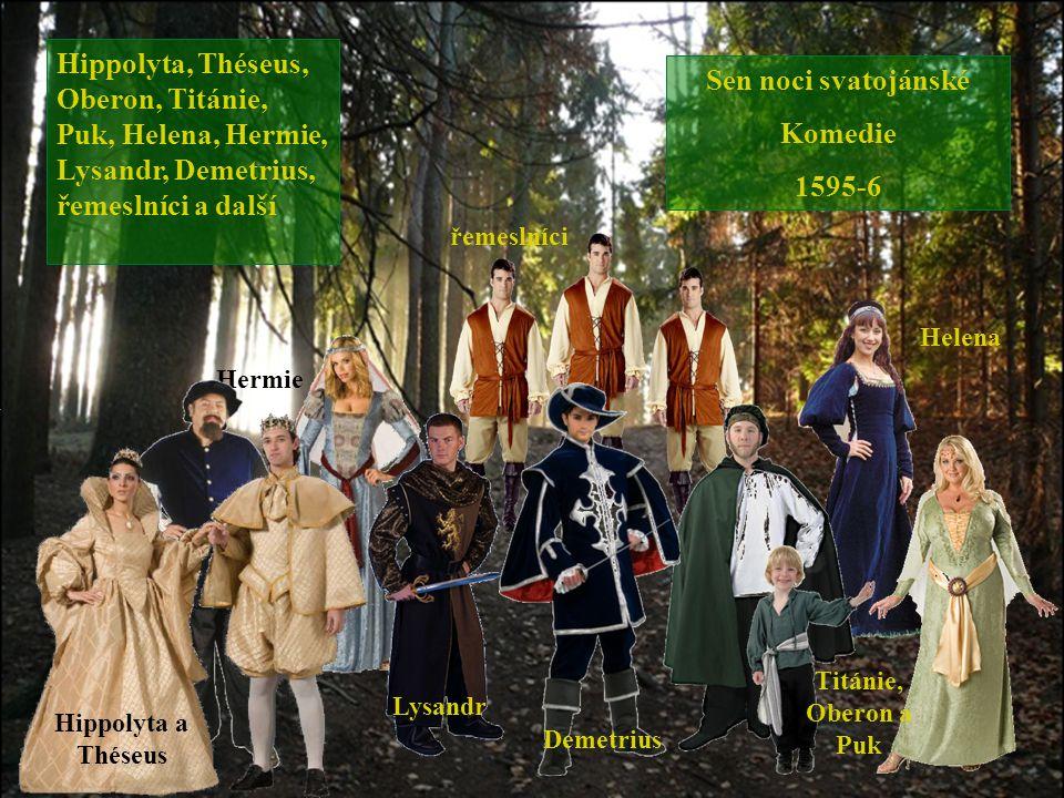 Helena Hermie řemeslníci Titánie, Oberon a Puk Demetrius Hippolyta a Théseus Lysandr Sen noci svatojánské Komedie 1595-6 Hippolyta, Théseus, Oberon, T