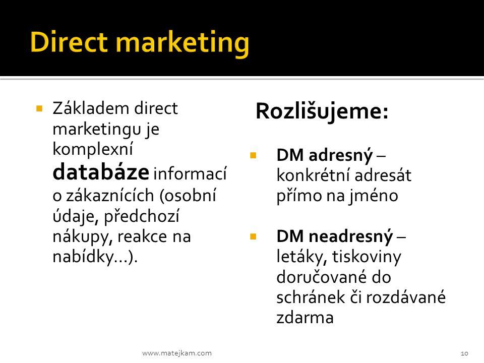  Základem direct marketingu je komplexní databáze informací o zákaznících (osobní údaje, předchozí nákupy, reakce na nabídky…). Rozlišujeme:  DM adr