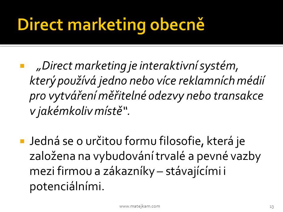 """ """"Direct marketing je interaktivní systém, který používá jedno nebo více reklamních médií pro vytváření měřitelné odezvy nebo transakce v jakémkoliv"""