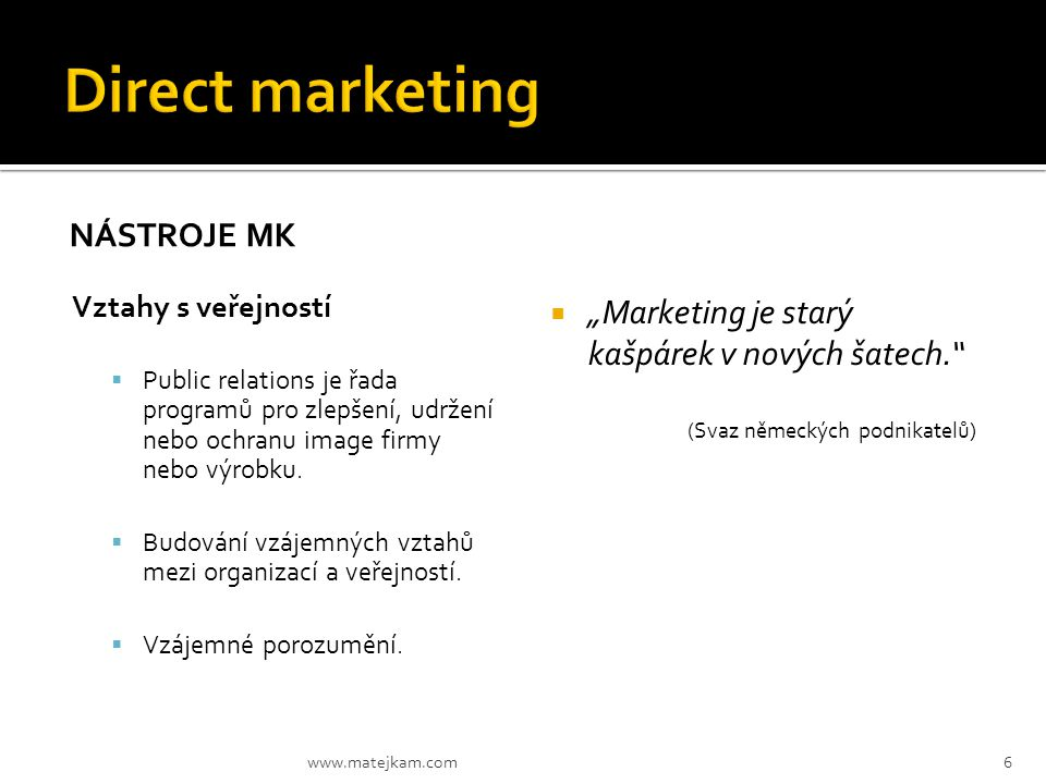  V počátcích vzniku byl přímý marketing chápán jako typ přímé distribuce prostřednictvím různých kanálů (např.