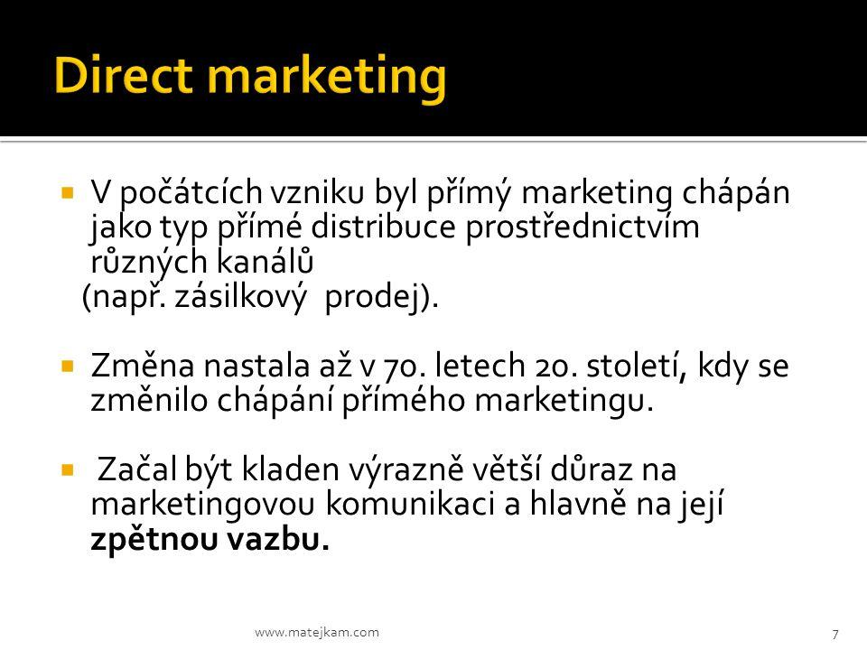  V počátcích vzniku byl přímý marketing chápán jako typ přímé distribuce prostřednictvím různých kanálů (např. zásilkový prodej).  Změna nastala až