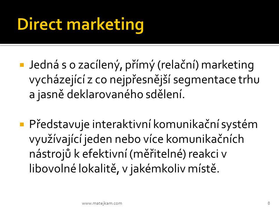  Jedná s o zacílený, přímý (relační) marketing vycházející z co nejpřesnější segmentace trhu a jasně deklarovaného sdělení.  Představuje interaktivn
