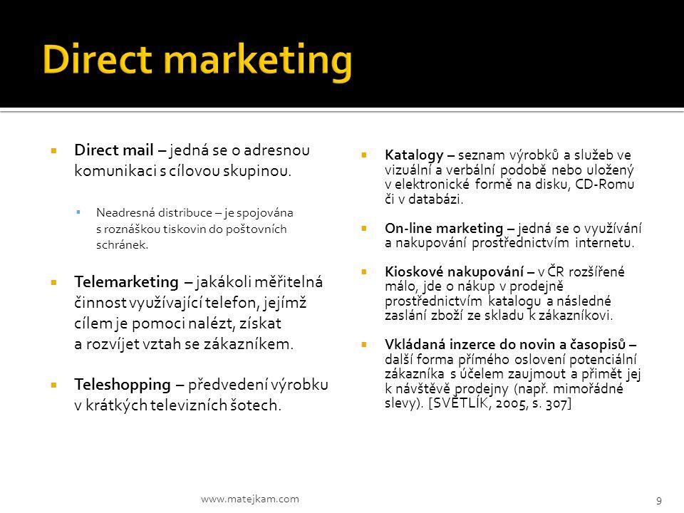  Direct mail – jedná se o adresnou komunikaci s cílovou skupinou.  Neadresná distribuce – je spojována s roznáškou tiskovin do poštovních schránek.