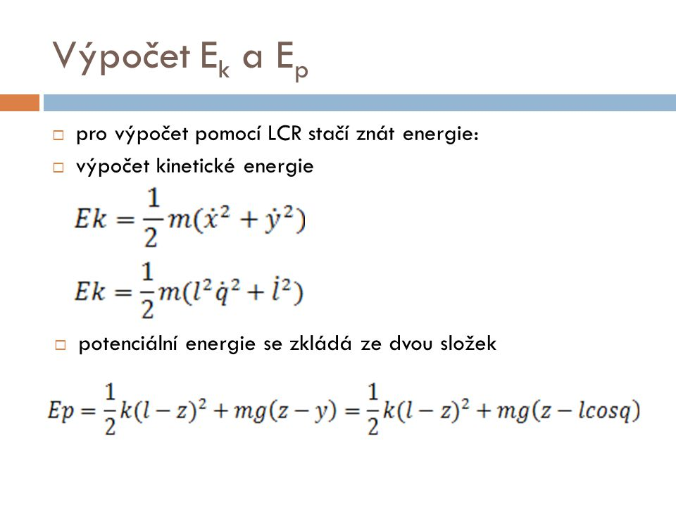 Výpočet E k a E p  pro výpočet pomocí LCR stačí znát energie:  výpočet kinetické energie  potenciální energie se zkládá ze dvou složek