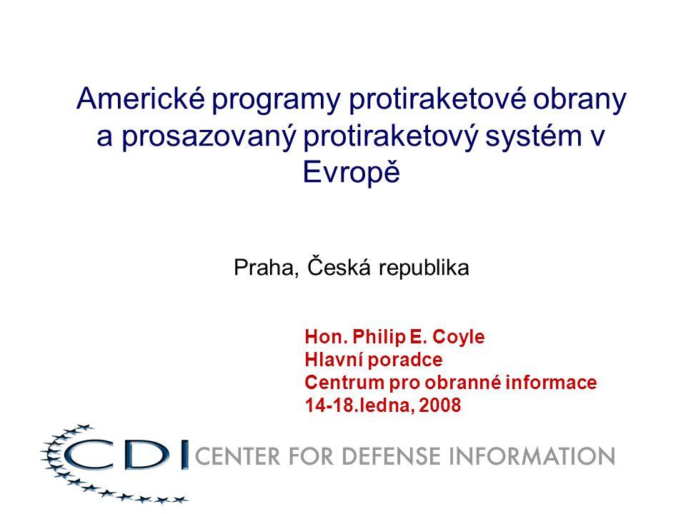 Americké programy protiraketové obrany a prosazovaný protiraketový systém v Evropě Praha, Česká republika Hon. Philip E. Coyle Hlavní poradce Centrum