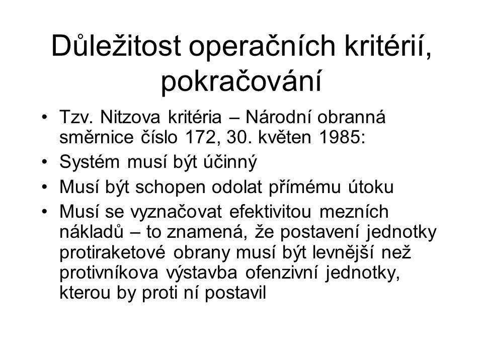 Důležitost operačních kritérií, pokračování Tzv. Nitzova kritéria – Národní obranná směrnice číslo 172, 30. květen 1985: Systém musí být účinný Musí b