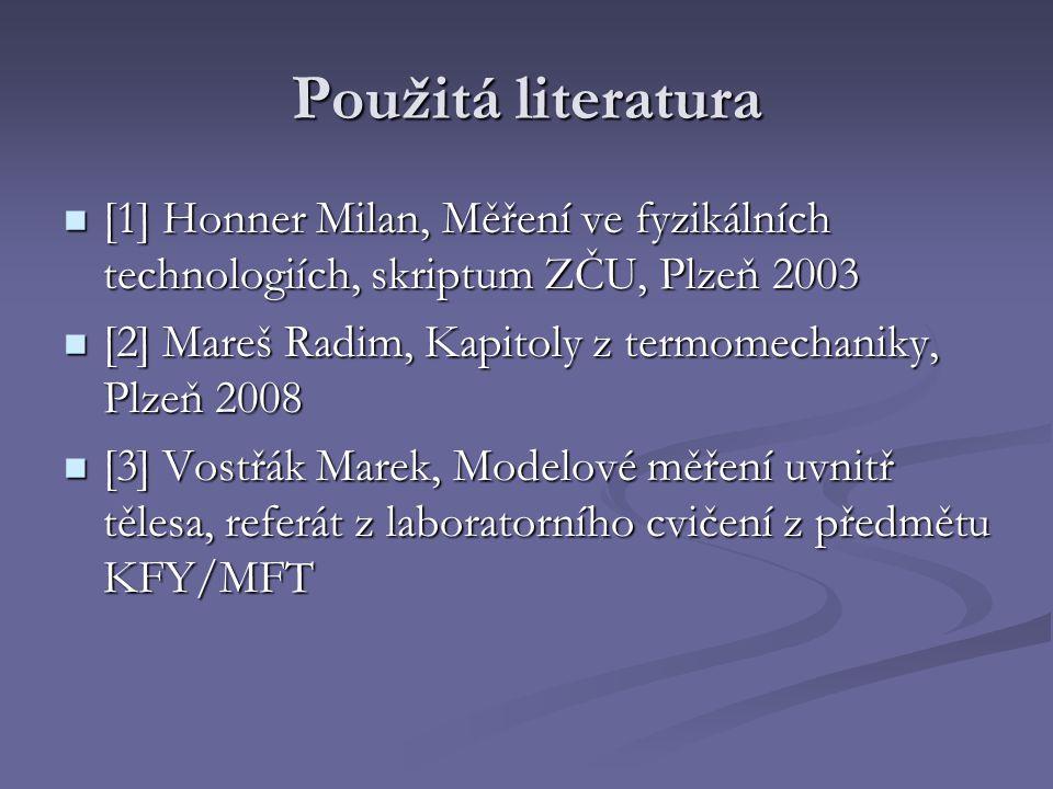Použitá literatura [1] Honner Milan, Měření ve fyzikálních technologiích, skriptum ZČU, Plzeň 2003 [1] Honner Milan, Měření ve fyzikálních technologií