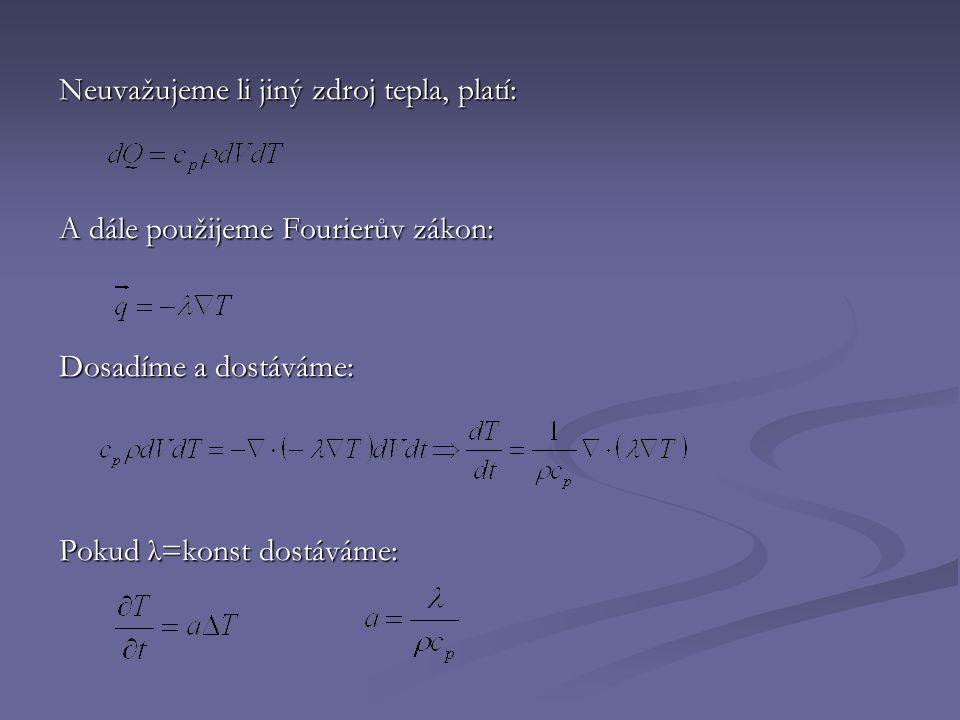 Neuvažujeme li jiný zdroj tepla, platí: A dále použijeme Fourierův zákon: Dosadíme a dostáváme: Pokud λ=konst dostáváme: